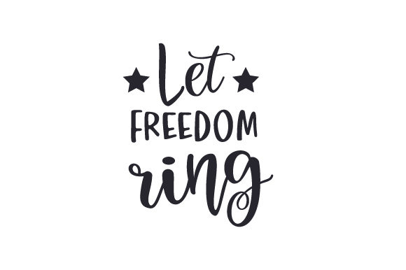 Let Freedom Ring Independence Day Craft Cut File By Creative Fabrica Crafts