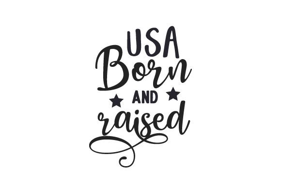 USA Born and Raised Independence Day Craft Cut File By Creative Fabrica Crafts