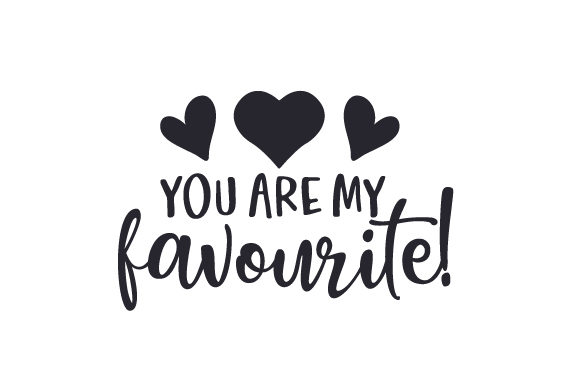 You Are My Favourite! UK Designs Craft Cut File By Creative Fabrica Crafts