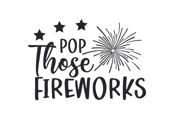 Pop Those Fireworks Svg Cut File By Creative Fabrica Crafts Creative Fabrica
