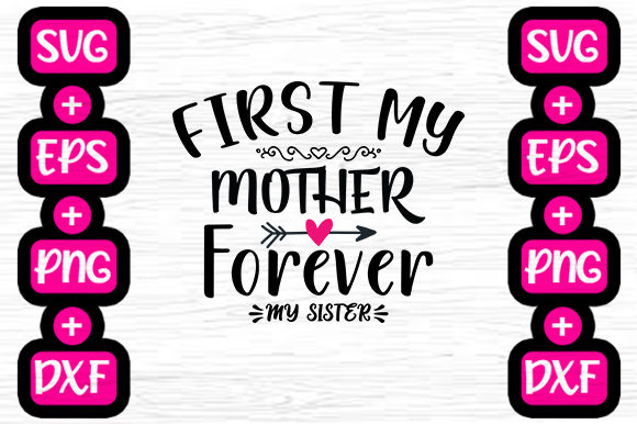 First My Mother Forever My Sister Graphic By Svg In Design Creative Fabrica