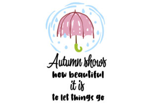 Autumn Shows How Beautiful It is to Let Things Go Fall Craft Cut File By Creative Fabrica Crafts