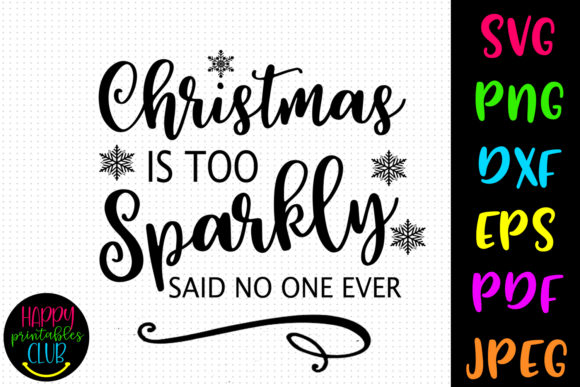 Print on Demand: Christmas is Too Sparkly Christmas Graphic Crafts By Happy Printables Club
