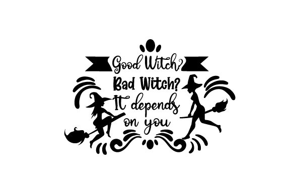 Good Witch Bad Witch It Depends on You Halloween Plotterdatei von Creative Fabrica Crafts