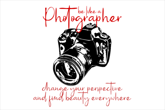 Be Like a Photographer Graphic Crafts By lormudesigns