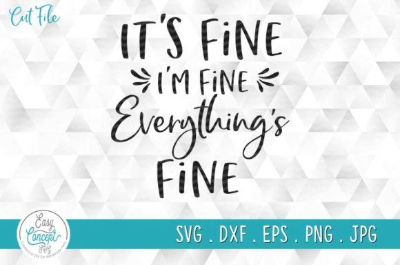 It's Fine I'm Fine Everything is Fine Graphic Crafts By EasyConceptSvg