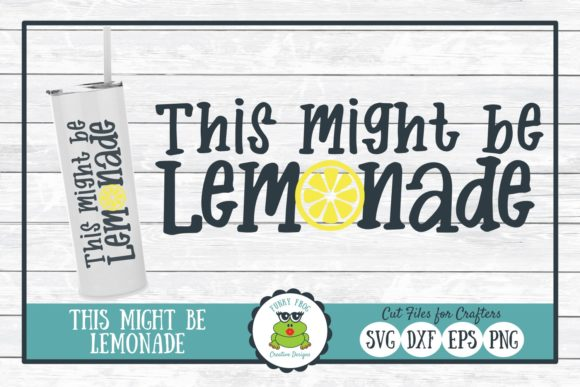 This Might Be Lemonade Graphic Crafts By funkyfrogcreativedesigns