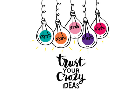 Trust Your Crazy Ideas Hand Lettering Graphic Crafts By han.dhini