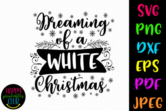 Dreaming of a White Christmas Graphic Crafts By Happy Printables Club