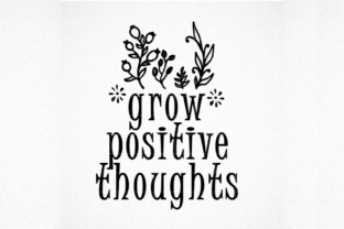 Print on Demand: Grow Positive Thoughts Graphic Crafts By SVG DEN