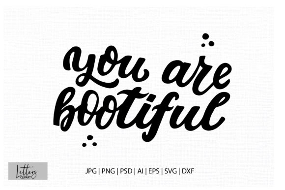 You Are Bootiful Graphic Illustrations By cyrilliclettering