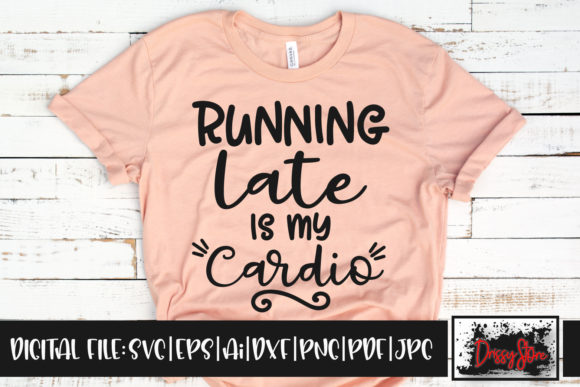 Running Late is My Cardio Graphic Crafts By DrissyStore