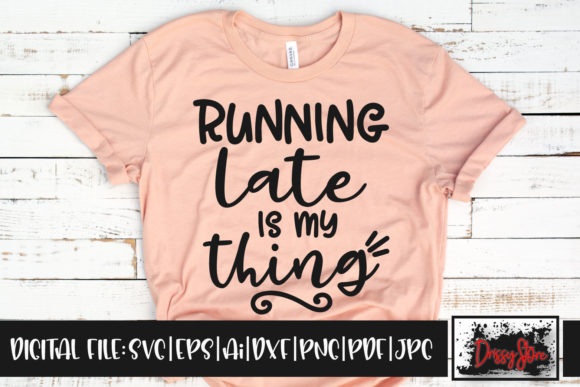 Running Late is My Thing Graphic Crafts By DrissyStore