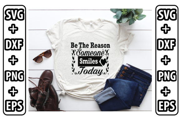 Be the Reason Someone Smiles Today Graphic Crafts By Svg Store
