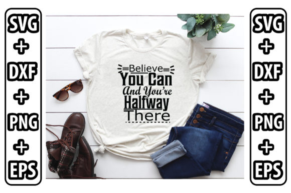 Believe You Can and You're Halfway There Graphic Crafts By Svg Store