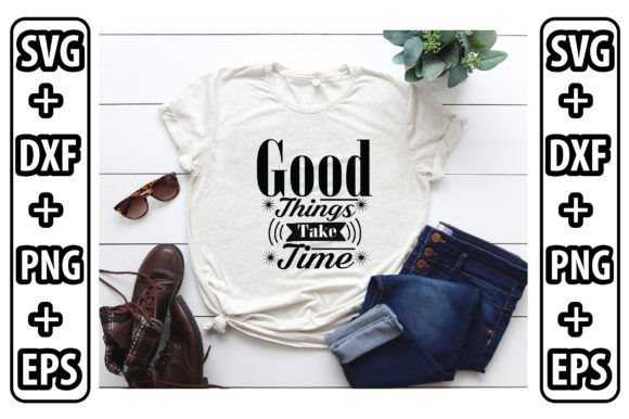 Good Things Take Time Graphic Crafts By Svg Store