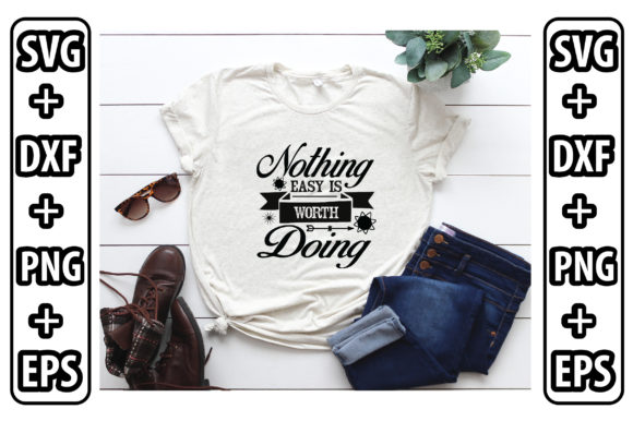 Nothing Easy is Worth Doing Graphic Crafts By Svg Store