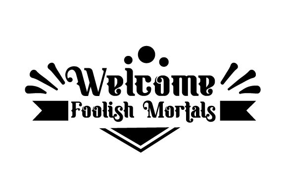 Welcome Foolish Mortals Halloween Craft Cut File By Creative Fabrica Crafts