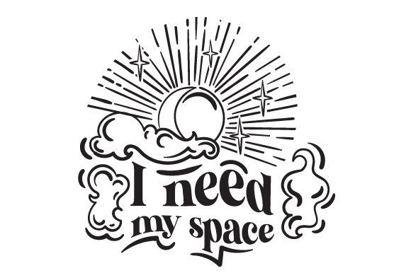 I Need My Space Designs & Drawings Craft Cut File By Creative Fabrica Crafts