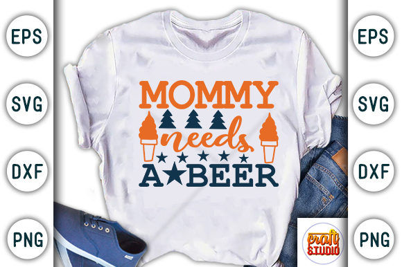 Print on Demand: Mommy Needs a Beer Graphic Print Templates By CraftStudio