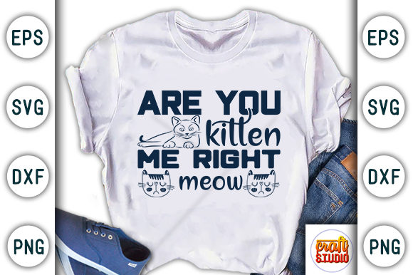 Print on Demand: Are You Kitten Me Right Meow Graphic Print Templates By CraftStudio