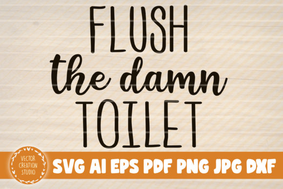 Print on Demand: Flush the Damn Toilet Graphic Graphic Templates By VectorCreationStudio