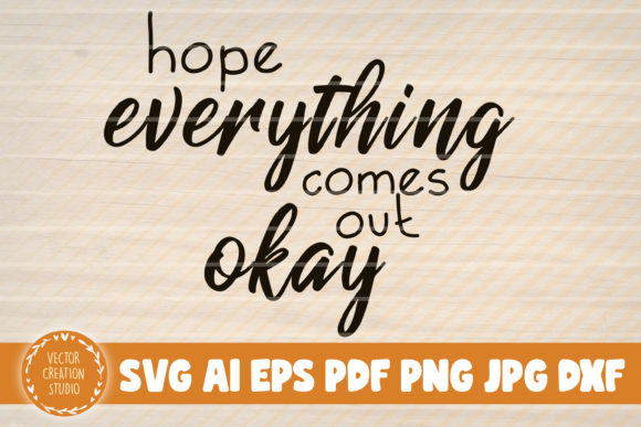 Print on Demand: Hope Everything Comes out Okay Graphic Graphic Templates By VectorCreationStudio