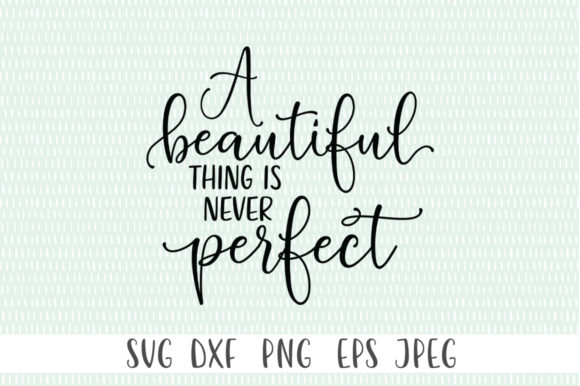 A Beautiful Thing Is Never Perfect Graphic By Simply Cut Co Creative Fabrica