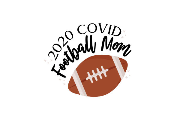 2020 Covid Football Mom Sports Craft Cut File By Creative Fabrica Crafts