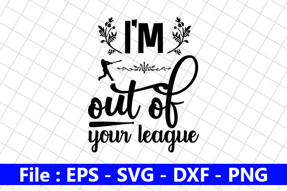 Download I'm Out Of Your League Baseball Svg And Dxf Cut File Crafter Files