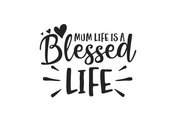 Mum Life is a Blessed Life UK Designs Craft Cut File By Creative Fabrica Crafts