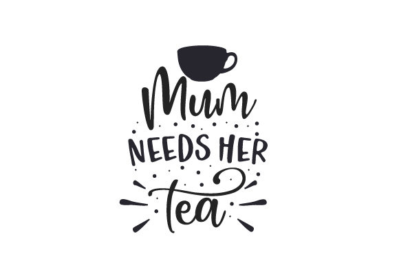Mum Need Her Tea UK Designs Craft Cut File By Creative Fabrica Crafts