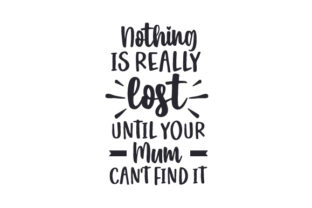 Nothing is Really Lost Until Your Mum Can't Find It. UK Designs Craft Cut File By Creative Fabrica Crafts