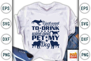 I Just Want To Drink Wine And Pet My Dog Graphic By Craftstudio Creative Fabrica