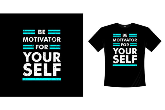 Be Motivator Yourself Typography T-shirt Graphic Illustrations By bolakaretstudio