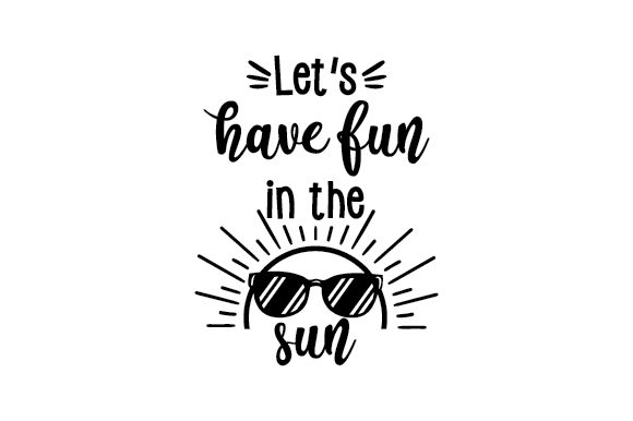 Let's Have Fun in the Sun Summer Craft Cut File By Creative Fabrica Crafts