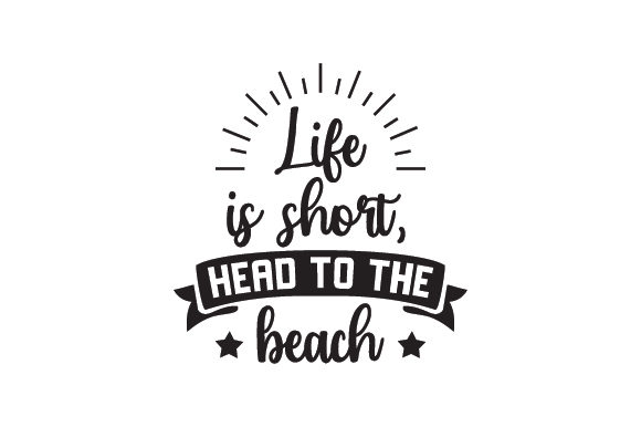 Life is Short, Head to the Beach Summer Craft Cut File By Creative Fabrica Crafts