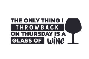 The Only Thing I Throwback on Thursday is a Glass of Wine Wine Craft Cut File By Creative Fabrica Crafts