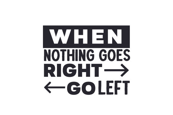 When Nothing Goes Right, Go Left Cut File