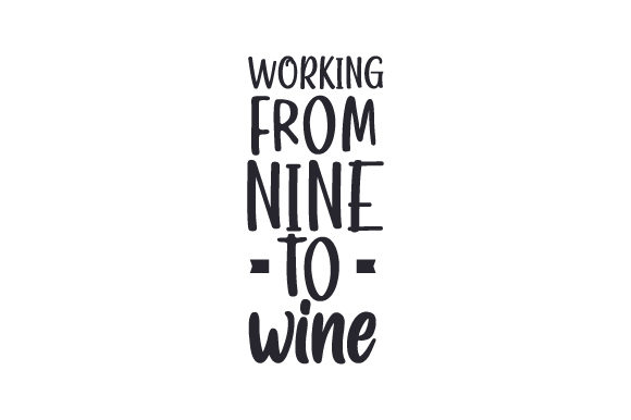 Working from Nine to Wine Wine Craft Cut File By Creative Fabrica Crafts