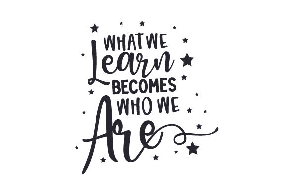 What We Learn Becomes Who We Are Cut File Download