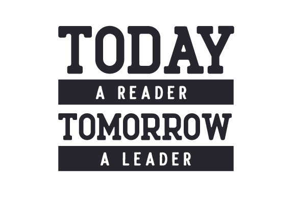Today a Reader, Tomorrow a Leader School & Teachers Craft Cut File By Creative Fabrica Crafts