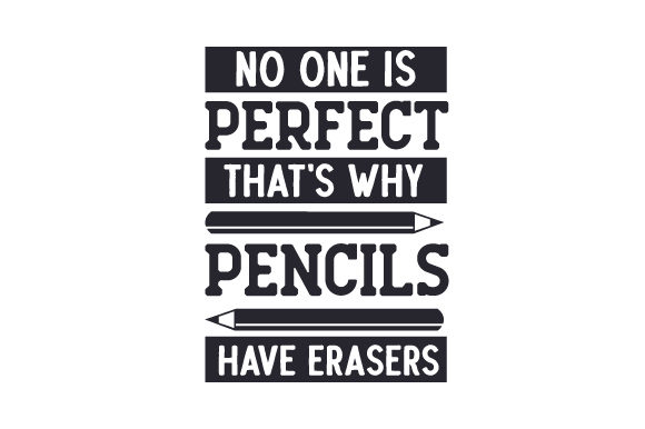 No One is Perfect, That's Why Pencils Have Erasers School & Teachers Craft Cut File By Creative Fabrica Crafts