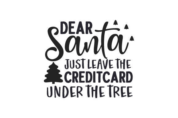 Dear Santa, Just Leave the Creditcard Under the Tree Winter Craft Cut File By Creative Fabrica Crafts