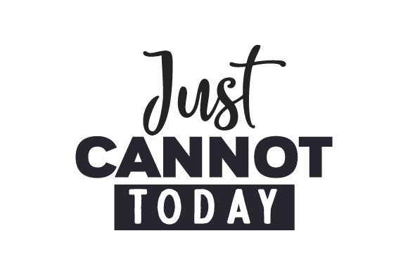 Just Cannot Today School & Teachers Craft Cut File By Creative Fabrica Crafts