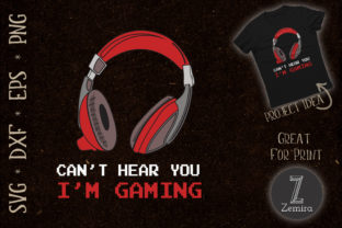 Print on Demand: Cant Hear You I'm Gaming Gamer Assertion Graphic Print Templates By Zemira