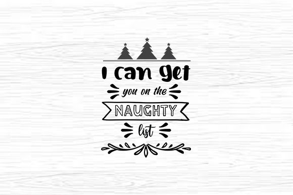 Print on Demand: I Can Get You on the Naughty List Graphic Crafts By svg.in.design