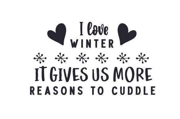 I Love Winter. It Gives Us More Reasons to Cuddle Winter Craft Cut File By Creative Fabrica Crafts