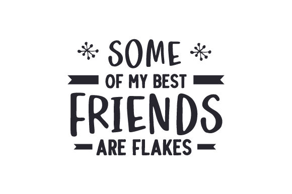 Some of My Best Friends Are Flakes Winter Plotterdatei von Creative Fabrica Crafts