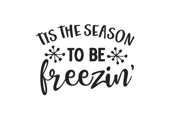 Tis the Season to Be Freezin' Winter Craft Cut File By Creative Fabrica Crafts